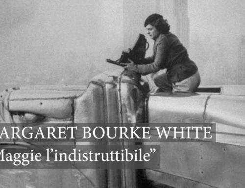 Margaret Bourke White – Maggie l'indistruttibile